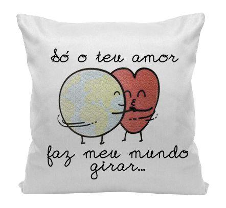 Almofada - Só o seu amor faz meu mundo Girar