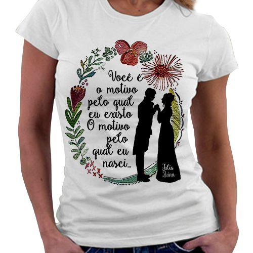 Camiseta Feminina - Julian Quinn - Você é o Motivo