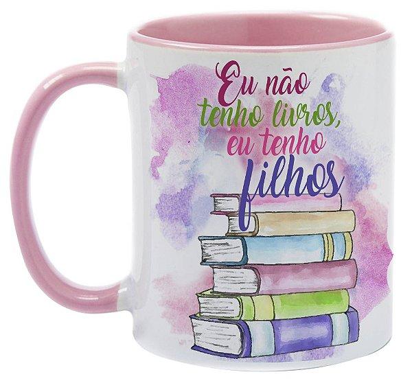 Caneca  - Bookstagram - Não teno livros, tenho Filhos