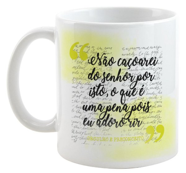 Caneca - Não caçoarei - Orgulho e Preconceito - Jane Austem