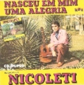 NICOLETE  -  NASCEU EM MIM UMA ALEGRIA