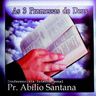 Pr. Abílio Santana- As 3 promessas de Deus