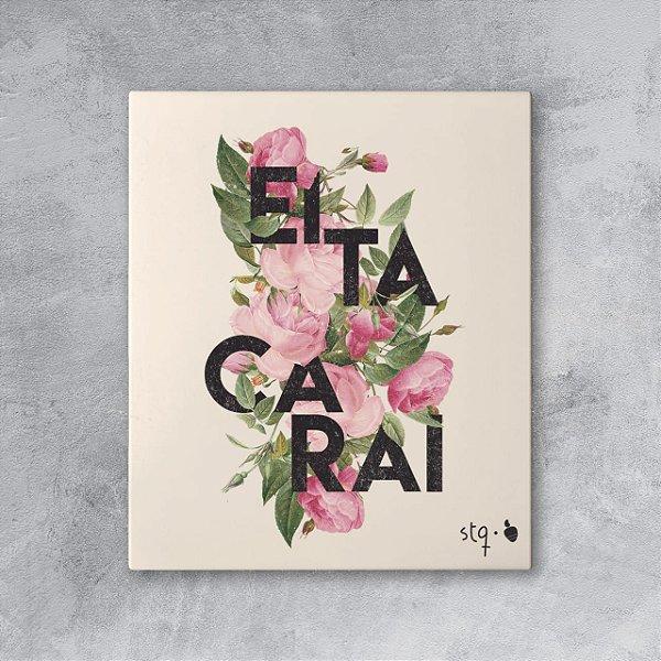 Quadro Eita Carai Floral Amandrafts