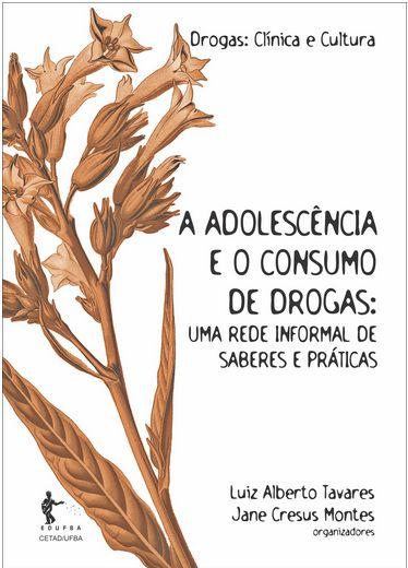 A adolescência e o consumo de drogas: uma rede informal de saberes e práticas (Coleção Drogas: Clínica e Cultura)