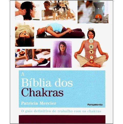 A Bíblia dos Chakras - O Guia Definitivo de Trabalho com os Chakras
