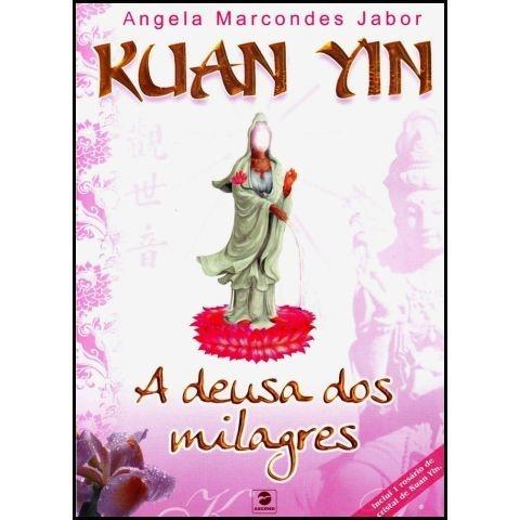 Kuan Yin A Deusa dos Milagres
