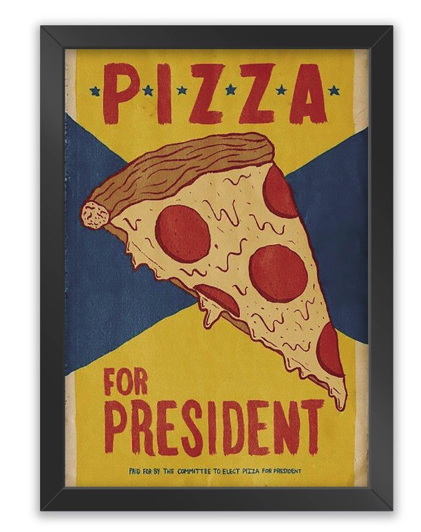 Quadro Pizza For President