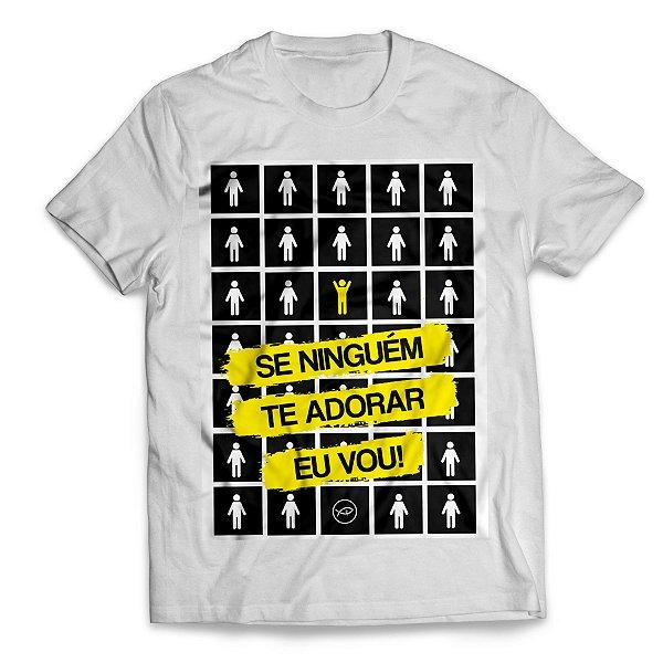Camiseta Se ninguém te adorar eu vou