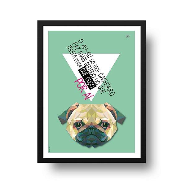 Ponta de Estoque - Poster Cachorro - O Au Au do meu Pug - 1 unidade disponível