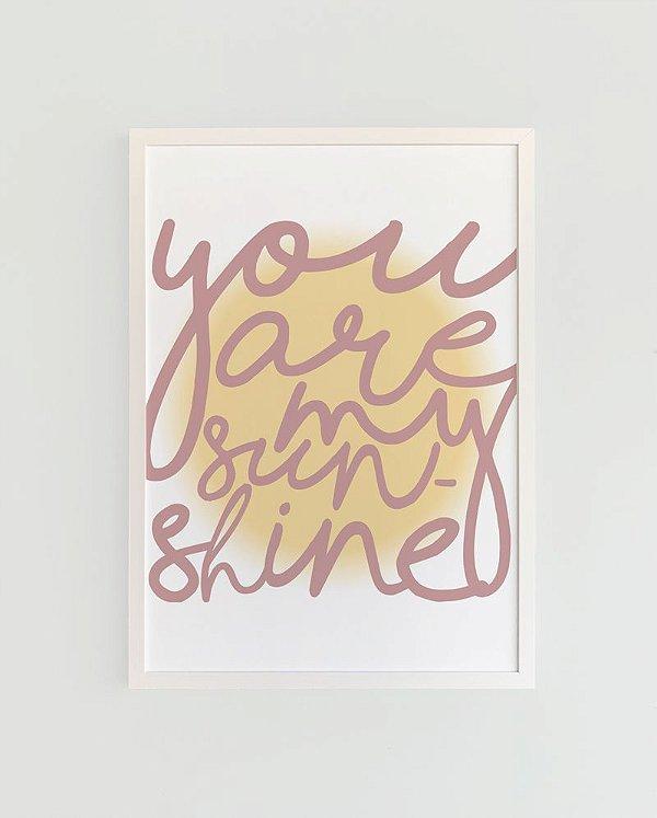 Quadro Decorativo Poster You Are My Sunshine Rosé - Frase, Música