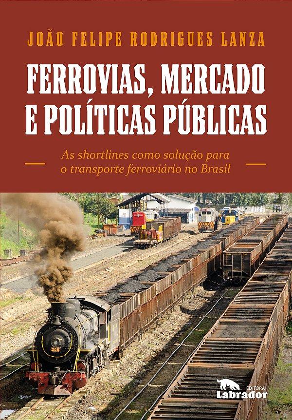 Ferrovias, Mercado e Políticas Públicas
