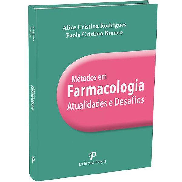 Métodos em Farmacologia - Atualidades e Desafios - 1ªedição | Rodrigues & Branco