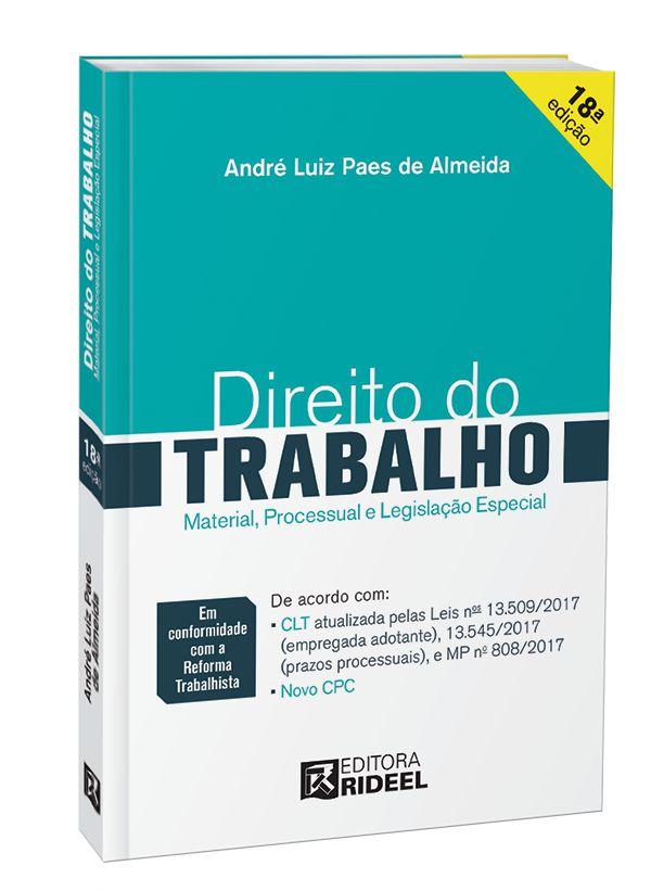 Direito do Trabalho – MATERIAL PROCESSUAL E LEGISLAÇÃO ESPECIAL - 18ª edição