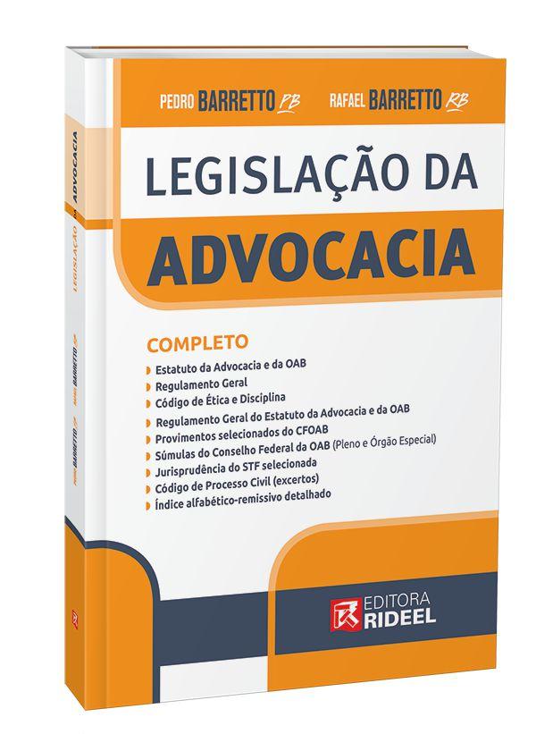 Legislação da Advocacia – Estatuto, Código de Ética e Disciplina, Regulamento Geral, Provimentos e Jurisprudência - 1ª edição