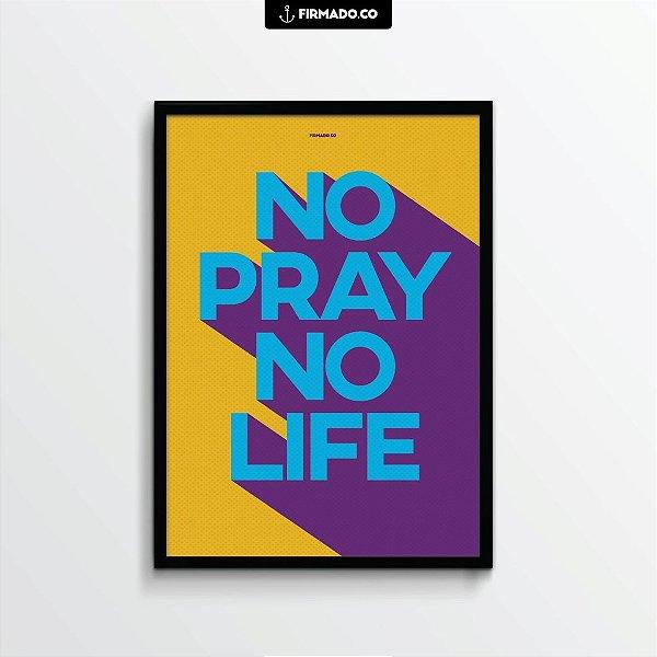 NO PRAY NO LIFE