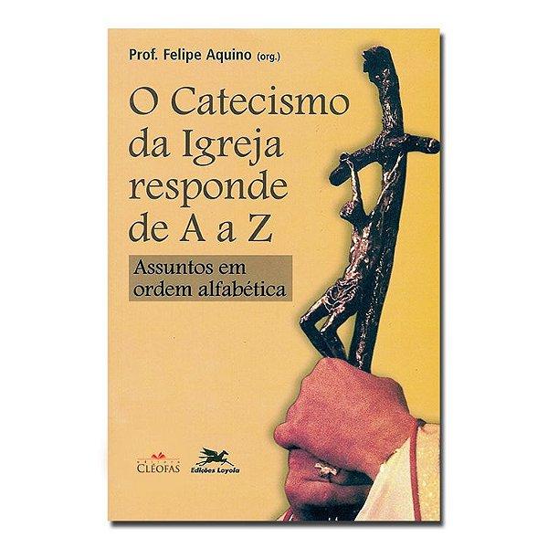 O Catecismo da Igreja responde de A a Z