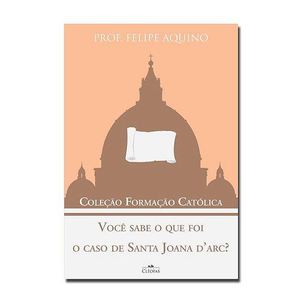 Você sabe o que foi o caso de Santa Joana D'Arc?