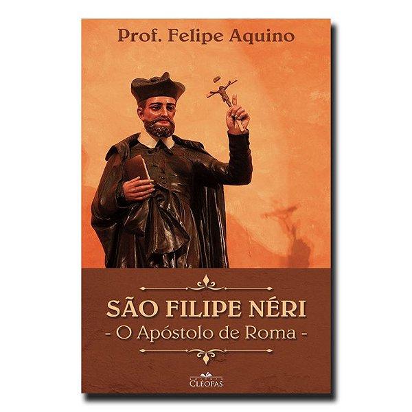 São Filipe Néri - O Apóstolo de Roma