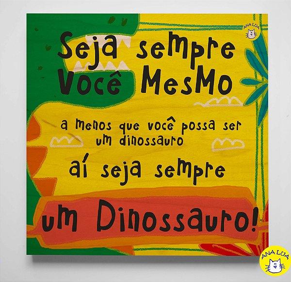 Plaquinha Seja um dinossauro
