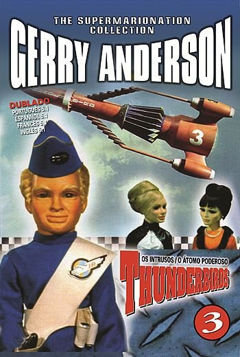 THUNDERBIRDS 3 - OS INTRUSOS / O ÁTOMO PODEROSO