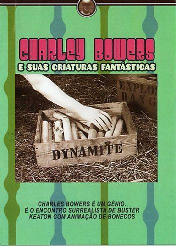 CHARLEY BOWERS E SUAS CRIATURAS FANTÁSTICAS