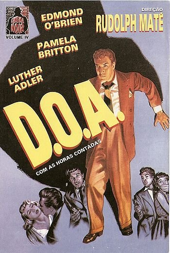 CINEMA NOIR VOL. IV - D.O.A.: COM AS HORAS CONTADAS