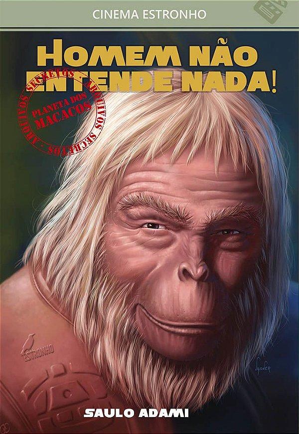 HOMEM NÃO ENTENDE NADA! - ARQUIVOS SECRETOS DO PLANETA DOS MACACOS