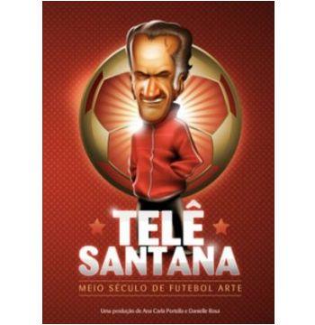 TELÊ SANTANA - MEIO SÉCULO DE FUTEBOL ARTE
