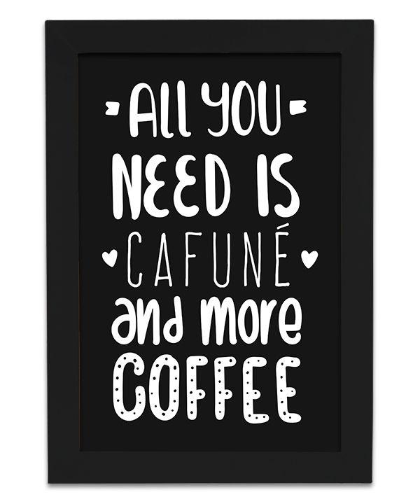 Quadro de Café - All You Need is Cafuné and More Coffee