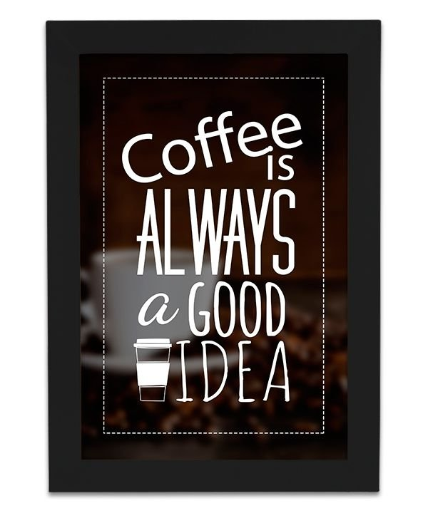 Quadro de Café - Coffee is Always a Good Idea