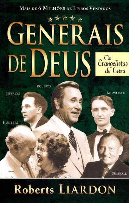 Generais de Deus - Os Evangelistas de Cura - Roberts Liardon