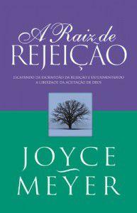 A raiz de rejeição - Joyce Meyer