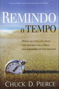 Remindo o Tempo - Chuck D. Pierce