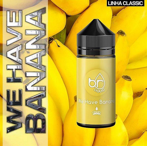 We Have Banana / 30ml  - Linha Classic