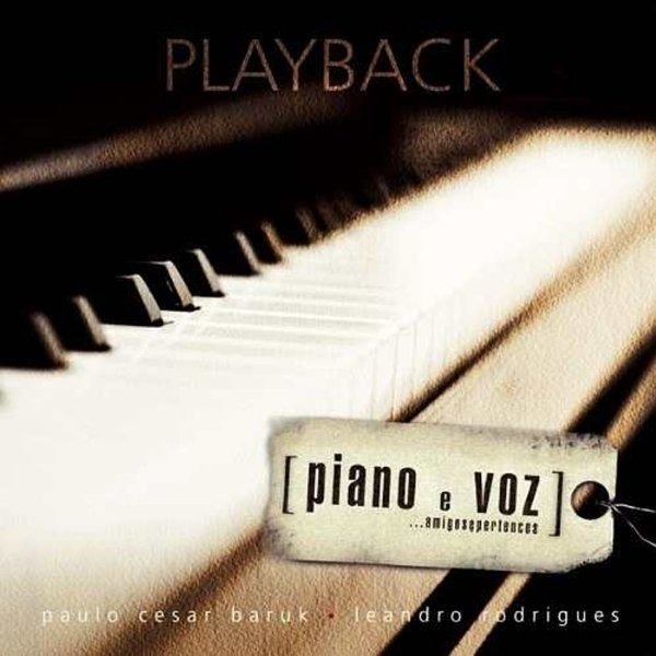Playback Piano e Voz, Amigos e Pertences