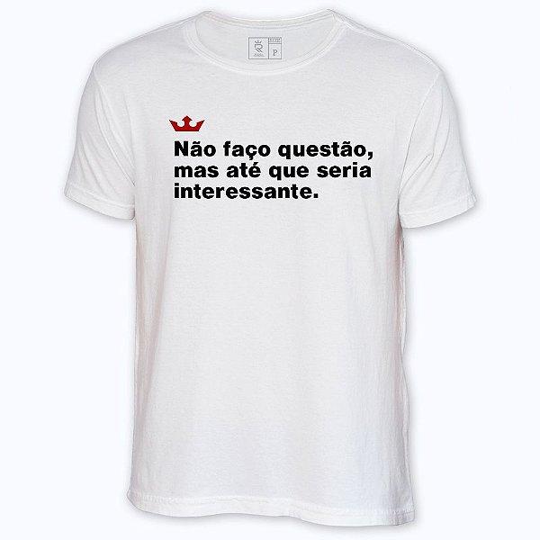 Camiseta Resenha - Não faço questão, mas até que seria interessante