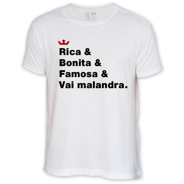 Camiseta Resenha - Rica, bonita, famosa e vai malandra.