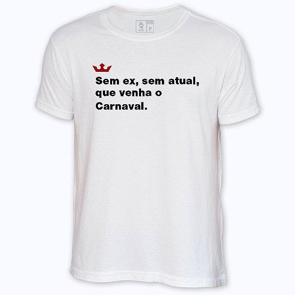 Camiseta Resenha - Sem ex, sem atual que venha o Carnaval.