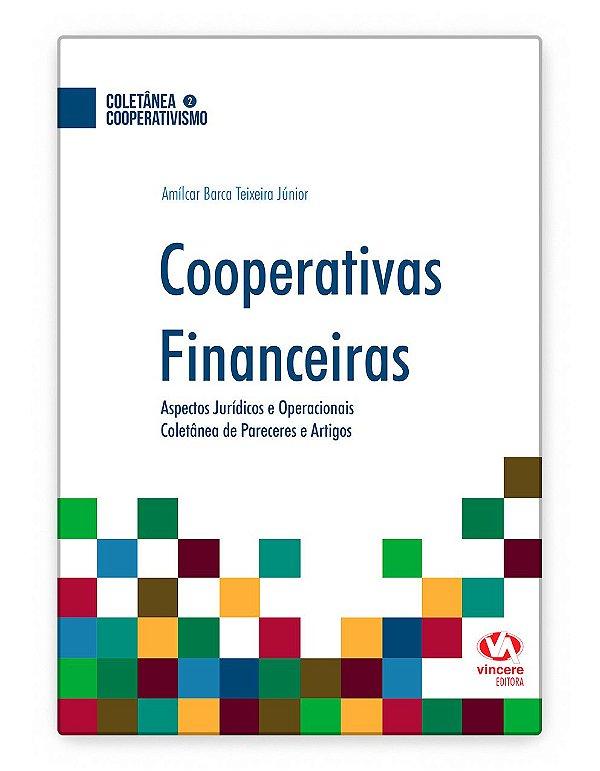Cooperativas Financeiras Aspectos Jurídicos e Operacionais Coletânea de Pareceres e Artigos de Amílcar Barca Teixeira Júnior