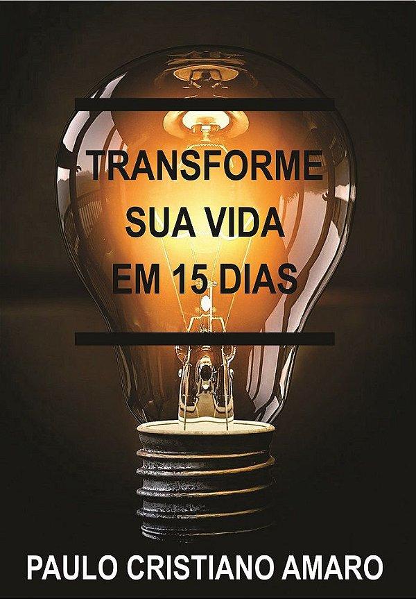 Transforme sua vida em 15 dias (Paulo Cristiano Amaro)