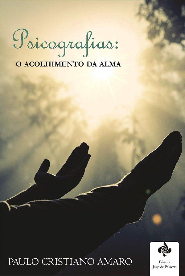 Psicografias: o acolhimento da alma (Paulo Cristiano Amaro)