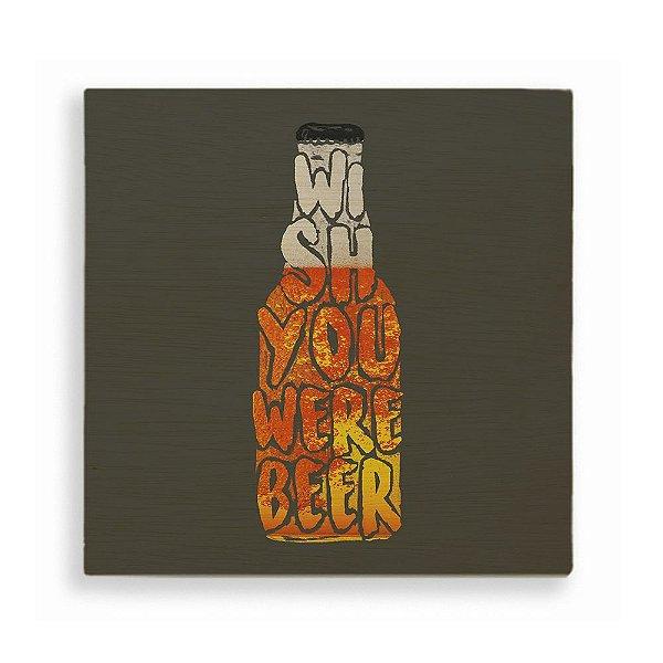 Quadro de Madeira - Wish you were beer
