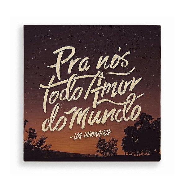 Quadro de Madeira - Pra nós Todo o Amor do Mundo - Noite