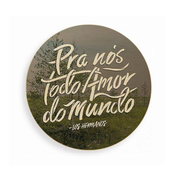 Quadro de Madeira - Pra Nós Todo o Amor do Mundo