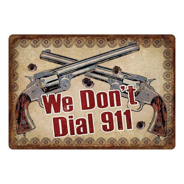 Placa metálica decorativa - We Don't Dial 911