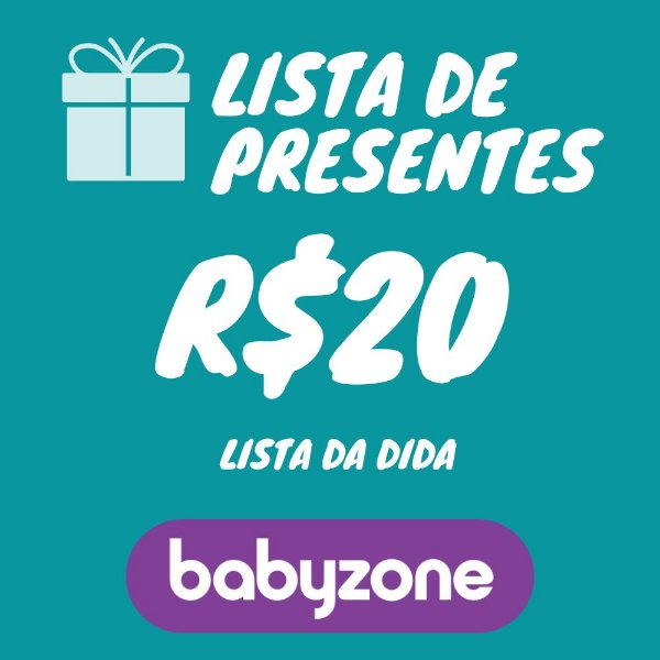 Lista De Presente da Dida Baby Zone R$ 20,00