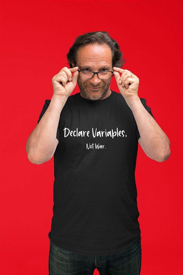 Camiseta Programação Declare Variables Not War