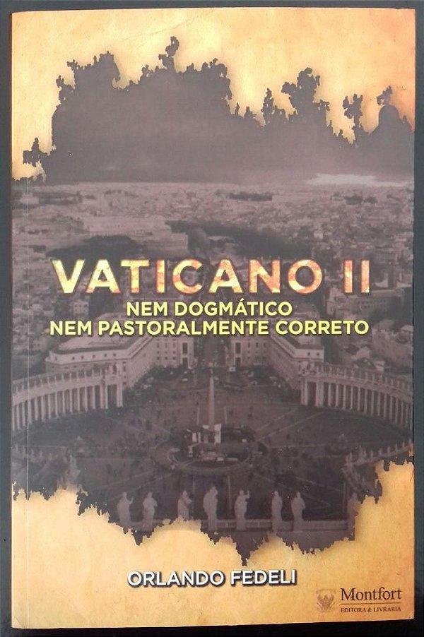 VATICANO II - Nem dogmático, nem pastoralmente correto