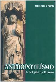 Antropoteísmo - A Religião do Homem
