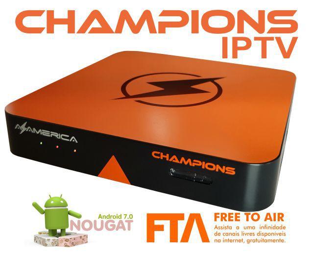 AZAMERICA CHAMPIONS IPTV/ANDROID 7.1(SOMENTE INTERNET)
